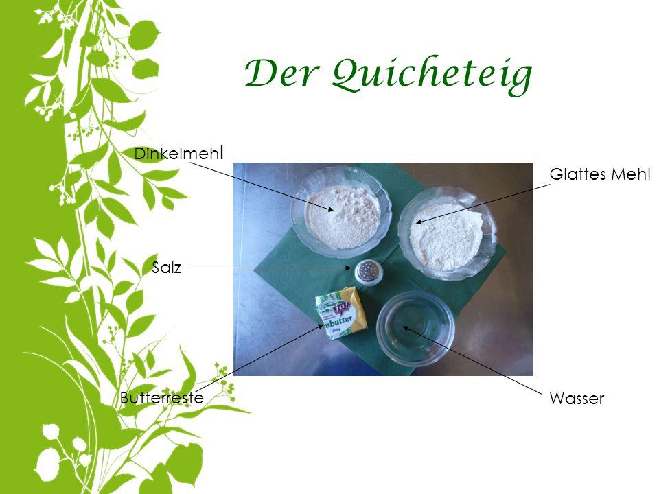 Der Quicheteig Dinkelmehl Glattes Mehl Salz Butterreste Wasser