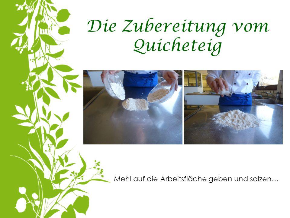 Die Zubereitung vom Quicheteig