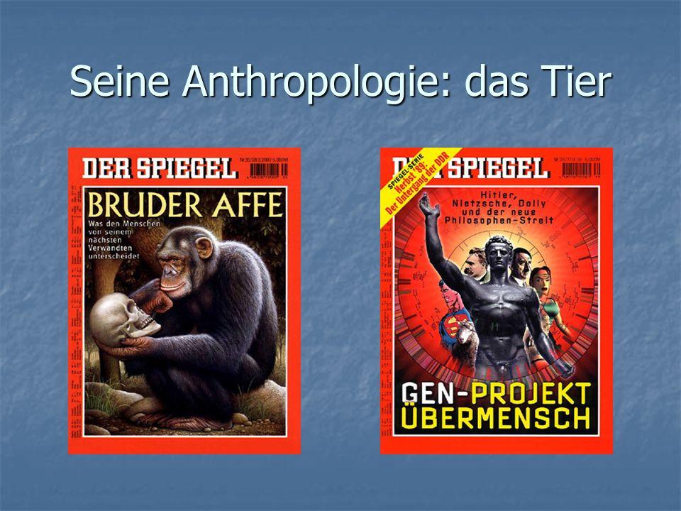 Seine Anthropologie: das Tier