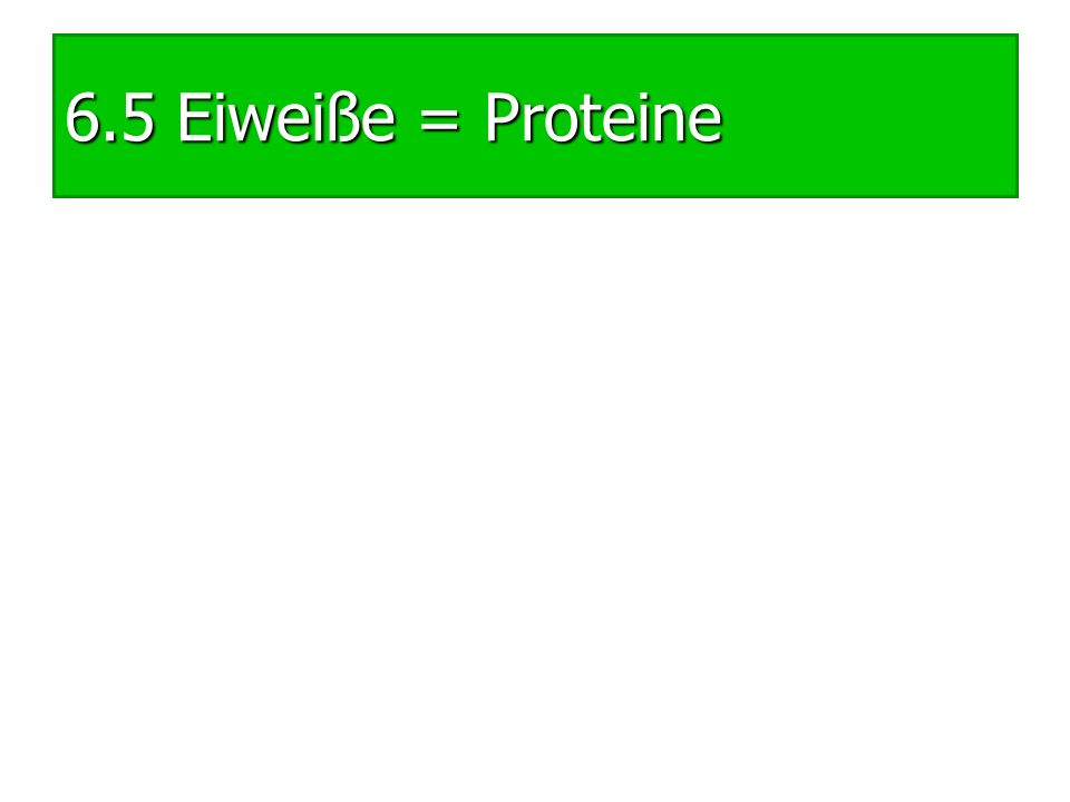 6.5 Eiweiße = Proteine