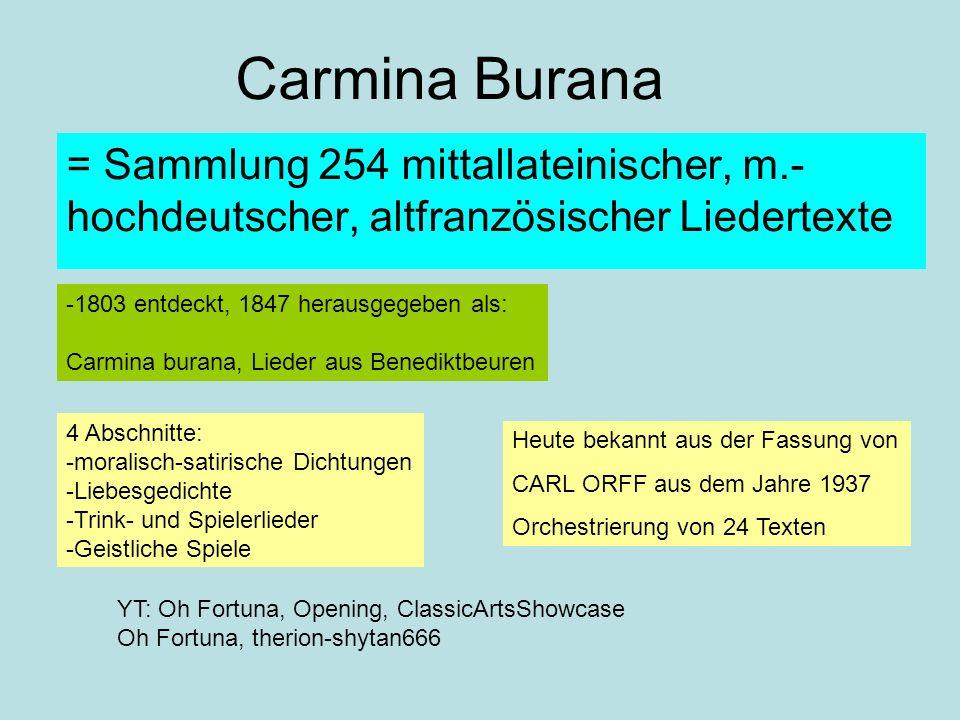 Carmina Burana = Sammlung 254 mittallateinischer, m.-hochdeutscher, altfranzösischer Liedertexte. -1803 entdeckt, 1847 herausgegeben als:
