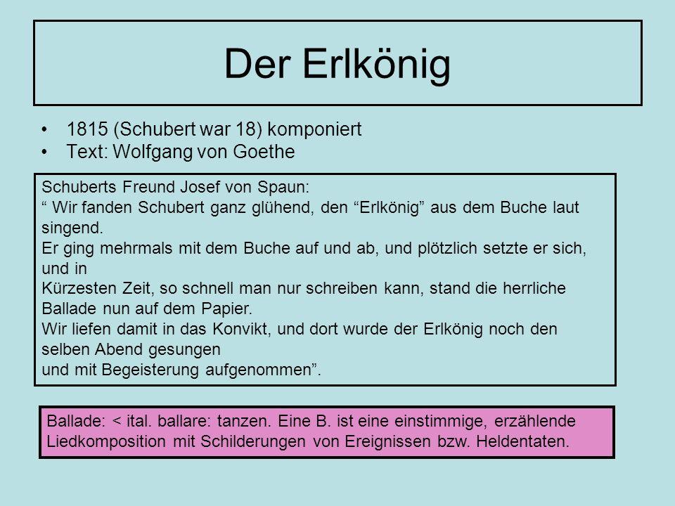 Der Erlkönig 1815 (Schubert war 18) komponiert