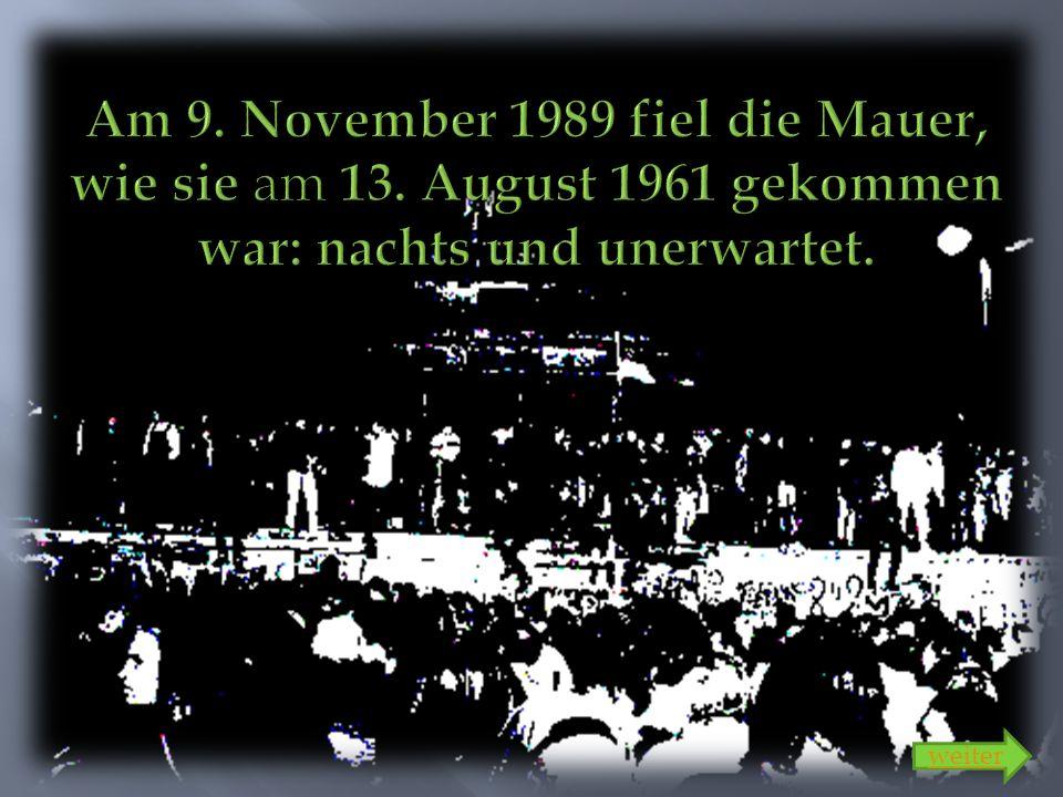Am 9. November 1989 fiel die Mauer, wie sie am 13
