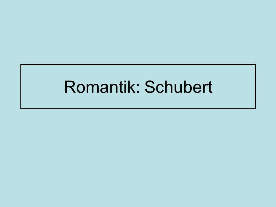 Romantik: Schubert