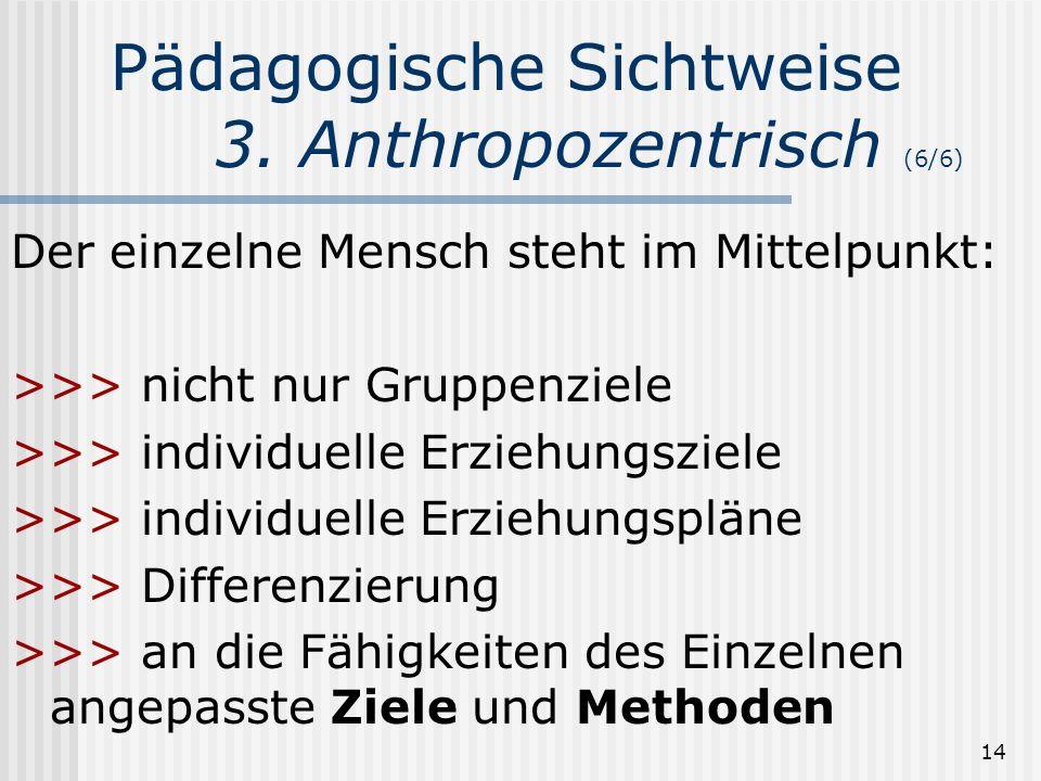 Pädagogische Sichtweise 3. Anthropozentrisch (6/6)