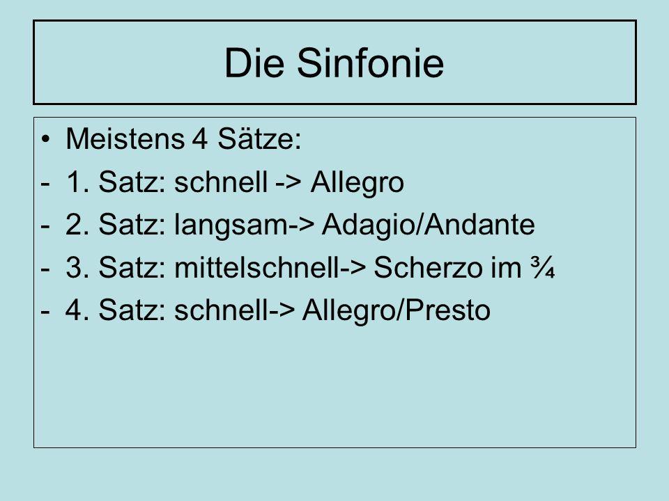 Die Sinfonie Meistens 4 Sätze: 1. Satz: schnell -> Allegro