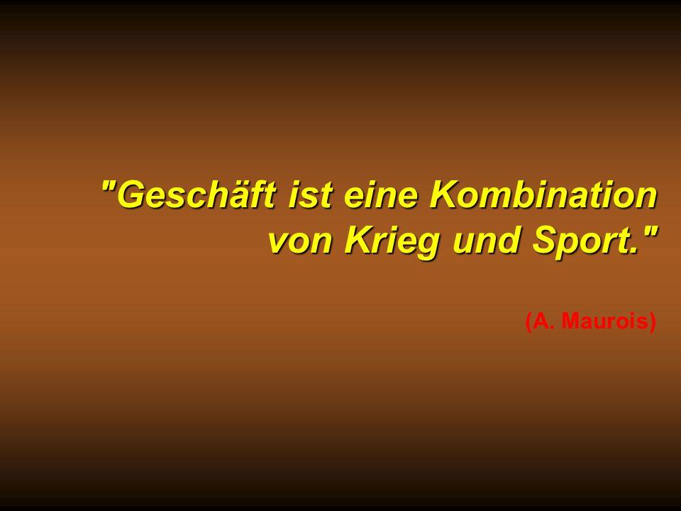 Geschäft ist eine Kombination von Krieg und Sport. (A. Maurois)