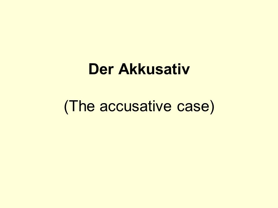 Der Akkusativ (The accusative case)