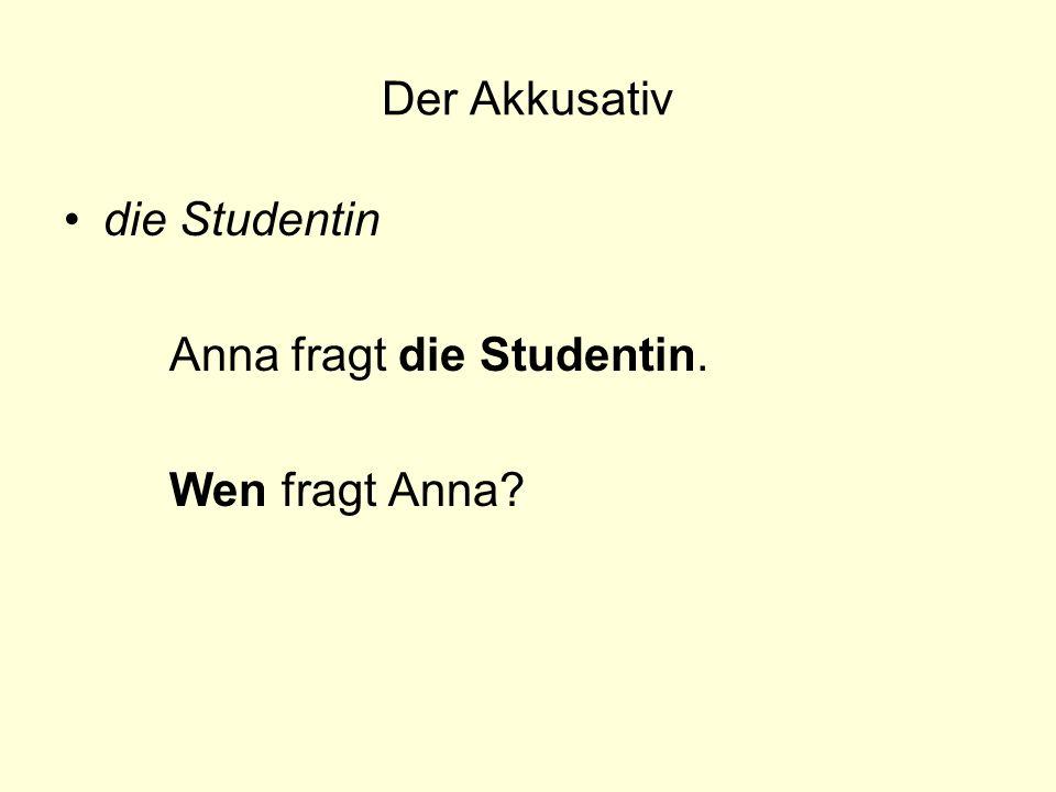 Der Akkusativ die Studentin Anna fragt die Studentin. Wen fragt Anna