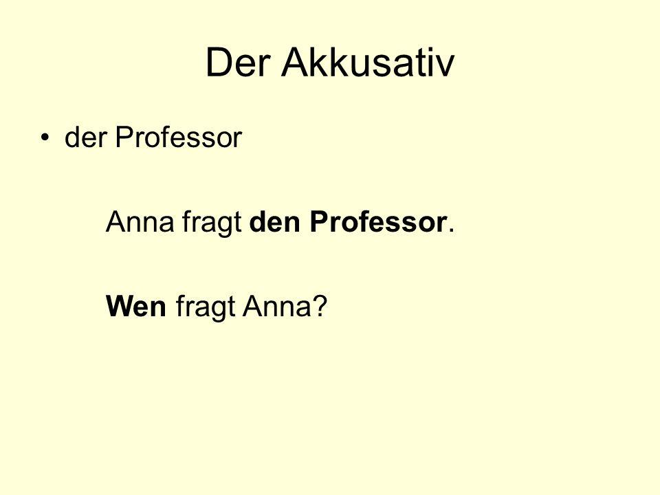 Der Akkusativ der Professor Anna fragt den Professor. Wen fragt Anna