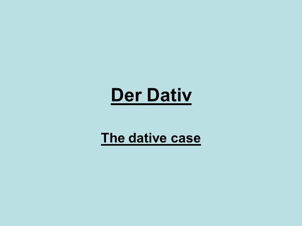 Der Dativ The dative case
