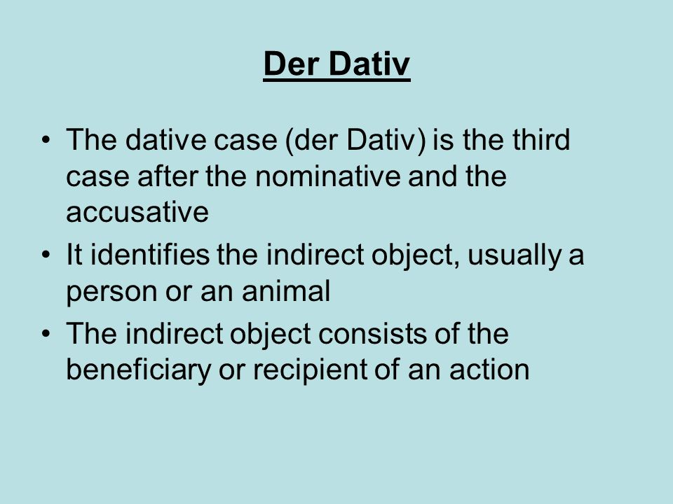 Der Dativ The dative case (der Dativ) is the third case after the nominative and the accusative.