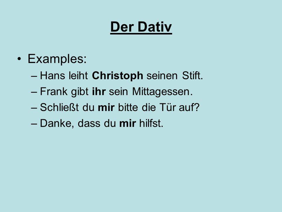 Der Dativ Examples: Hans leiht Christoph seinen Stift.
