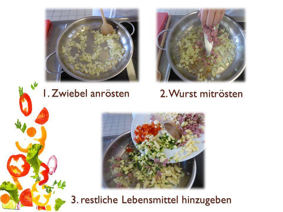 1. Zwiebel anrösten 2. Wurst mitrösten 3. restliche Lebensmittel hinzugeben