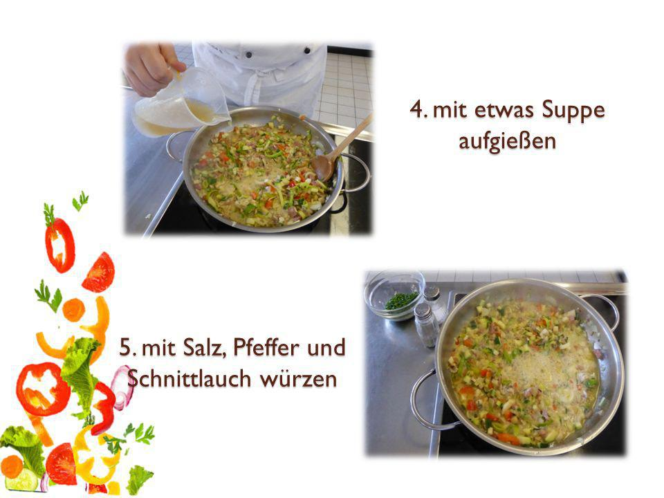 4. mit etwas Suppe aufgießen