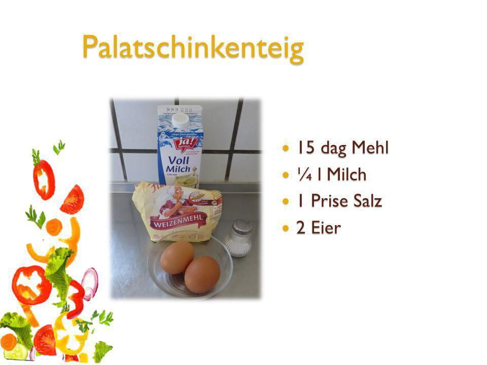 Palatschinkenteig 15 dag Mehl ¼ l Milch 1 Prise Salz 2 Eier