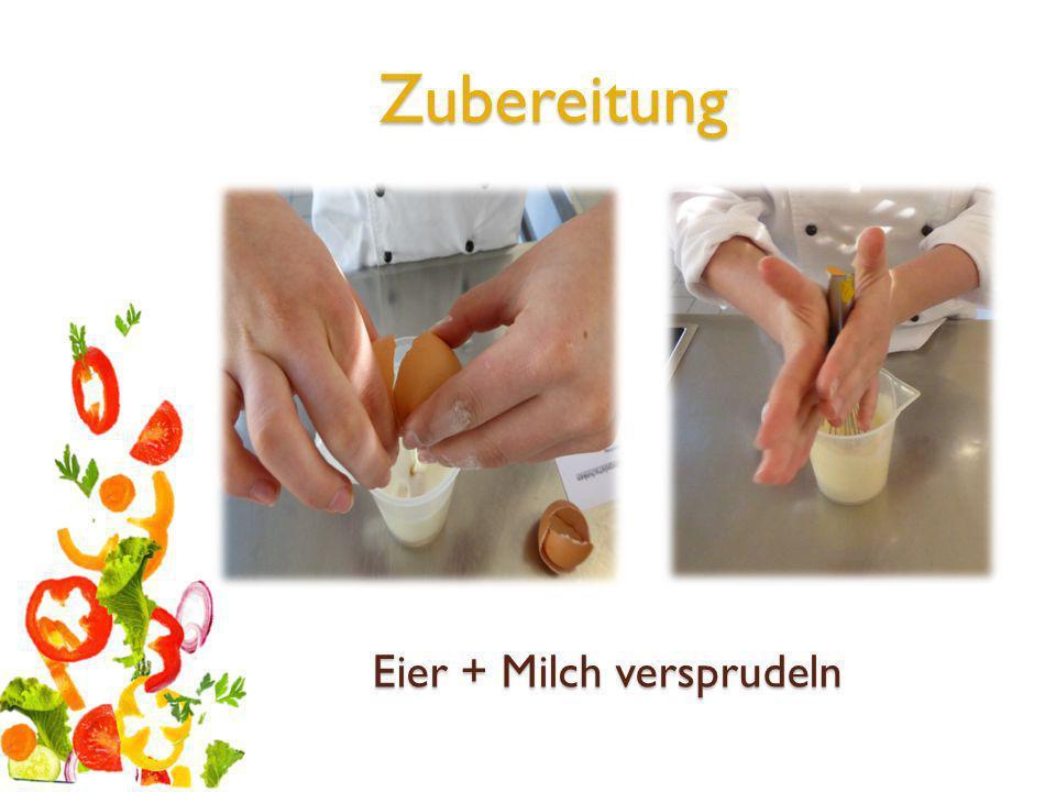 Eier + Milch versprudeln