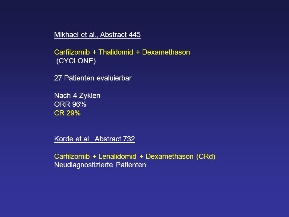 Mikhael et al., Abstract 445 Carfilzomib + Thalidomid + Dexamethason. (CYCLONE) 27 Patienten evaluierbar.