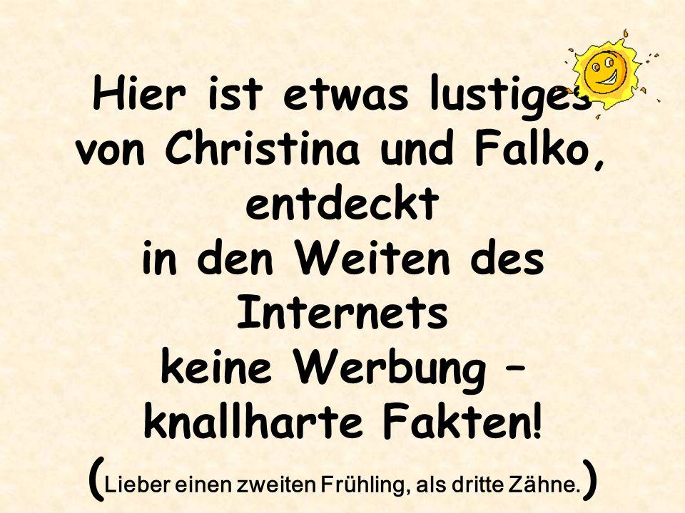 Hier ist etwas lustiges von Christina und Falko, entdeckt in den Weiten des Internets keine Werbung – knallharte Fakten.