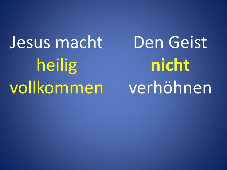 Jesus macht heilig vollkommen