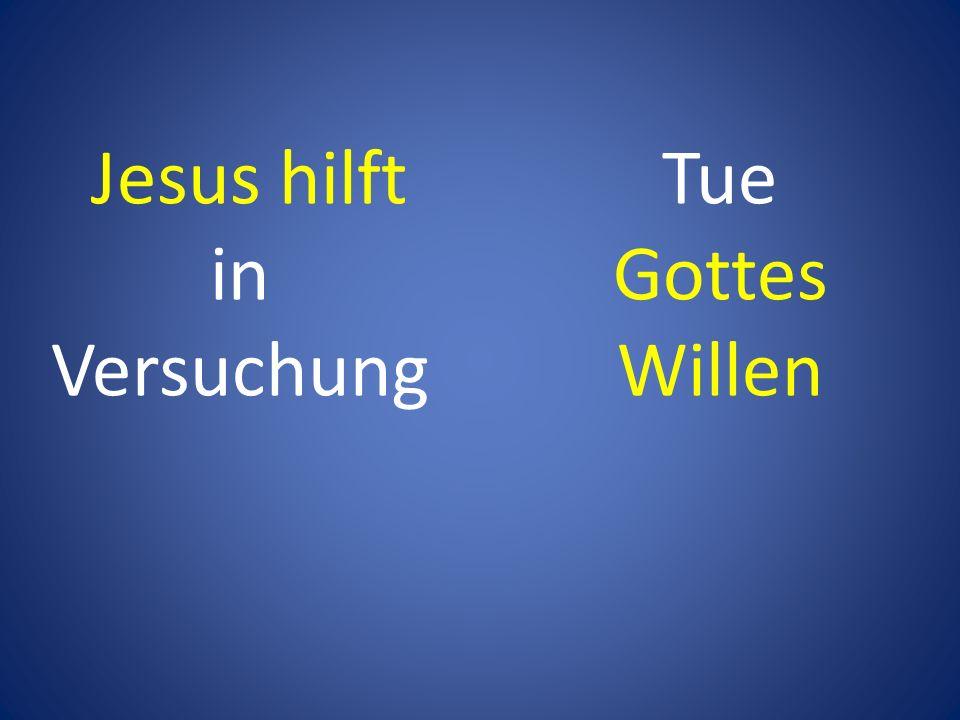 Jesus hilft in Versuchung Tue Gottes Willen