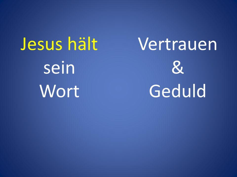 Jesus hält sein Wort Vertrauen & Geduld