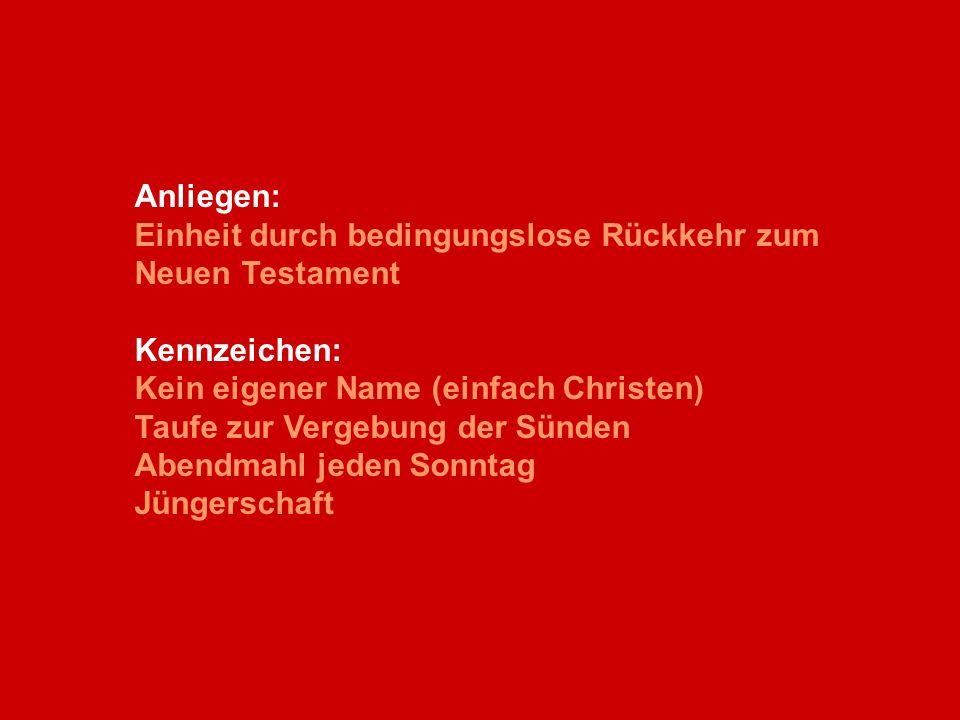 Anliegen: Einheit durch bedingungslose Rückkehr zum. Neuen Testament. Kennzeichen: Kein eigener Name (einfach Christen)