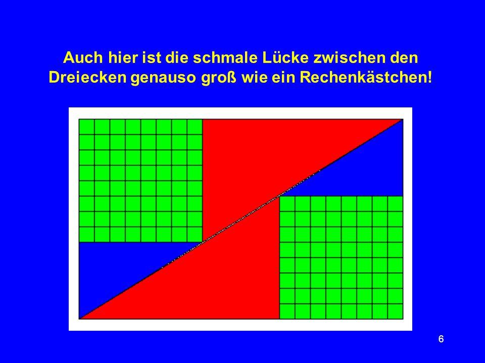 Auch hier ist die schmale Lücke zwischen den Dreiecken genauso groß wie ein Rechenkästchen!