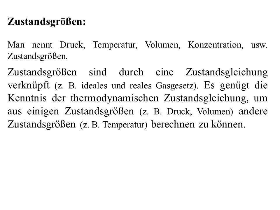 Zustandsgrößen: Man nennt Druck, Temperatur, Volumen, Konzentration, usw. Zustandsgrößen.