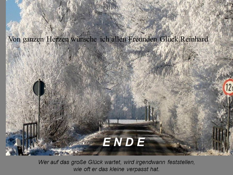 E N D E Von ganzen Herzen wünsche ich allen Freunden Glück.Reinhard