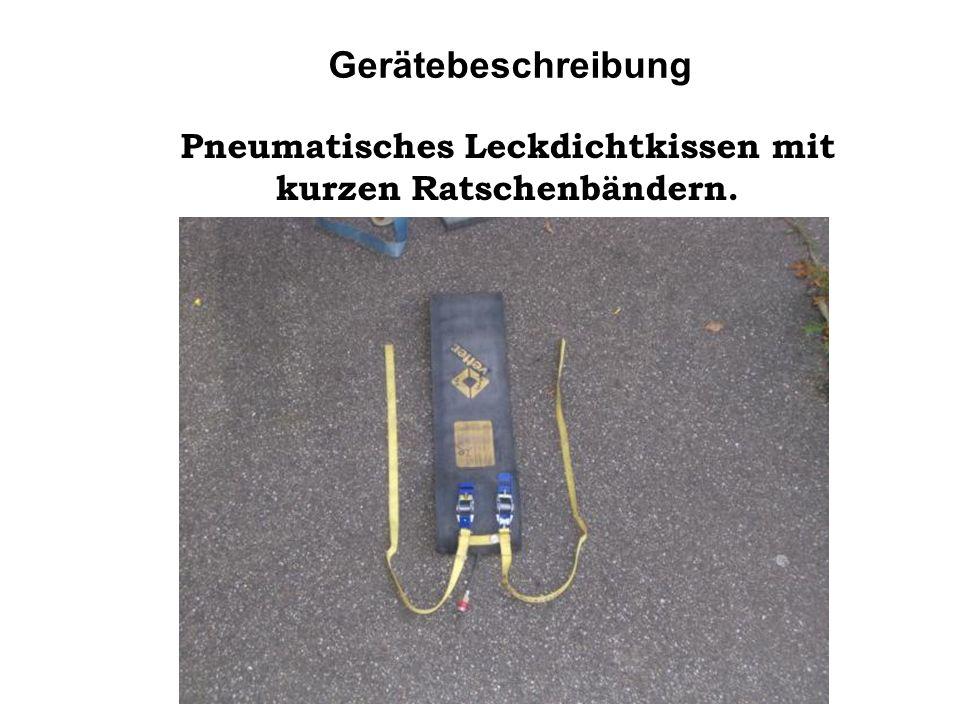 Pneumatisches Leckdichtkissen mit kurzen Ratschenbändern.