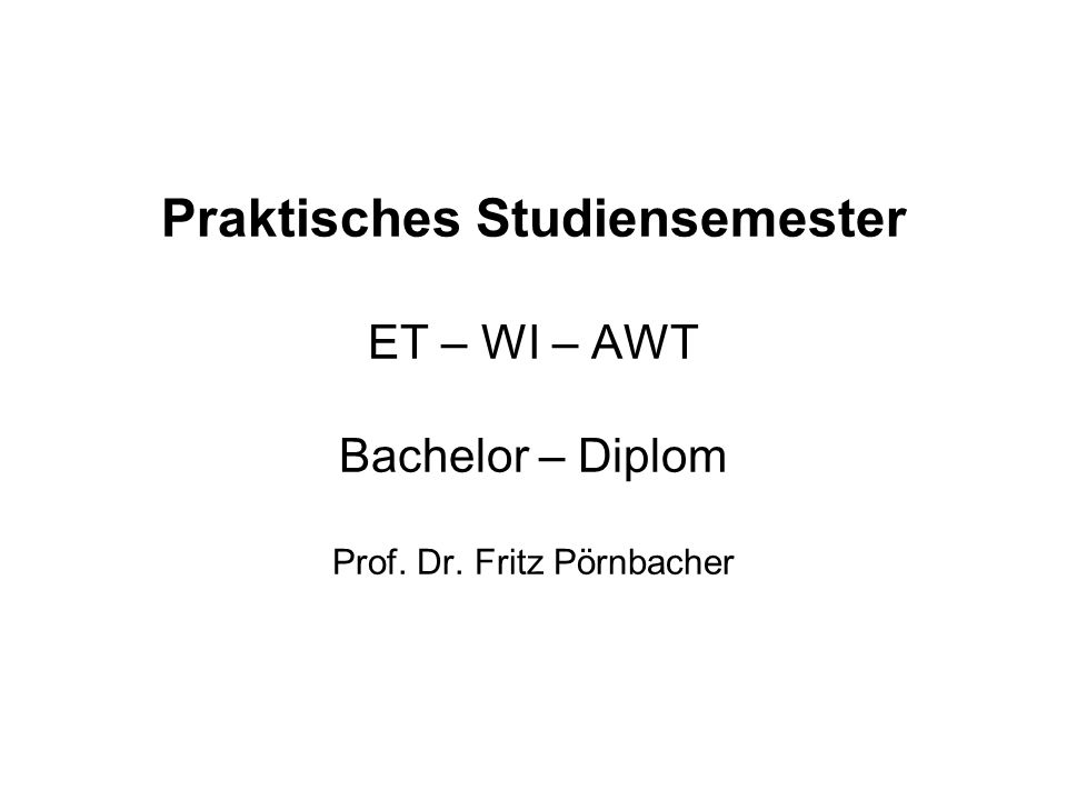 Praktisches Studiensemester ET – WI – AWT Bachelor – Diplom Prof. Dr