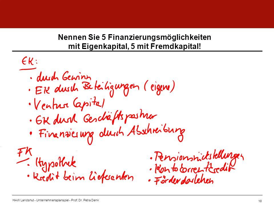 Nennen Sie 5 Finanzierungsmöglichkeiten mit Eigenkapital, 5 mit Fremdkapital!