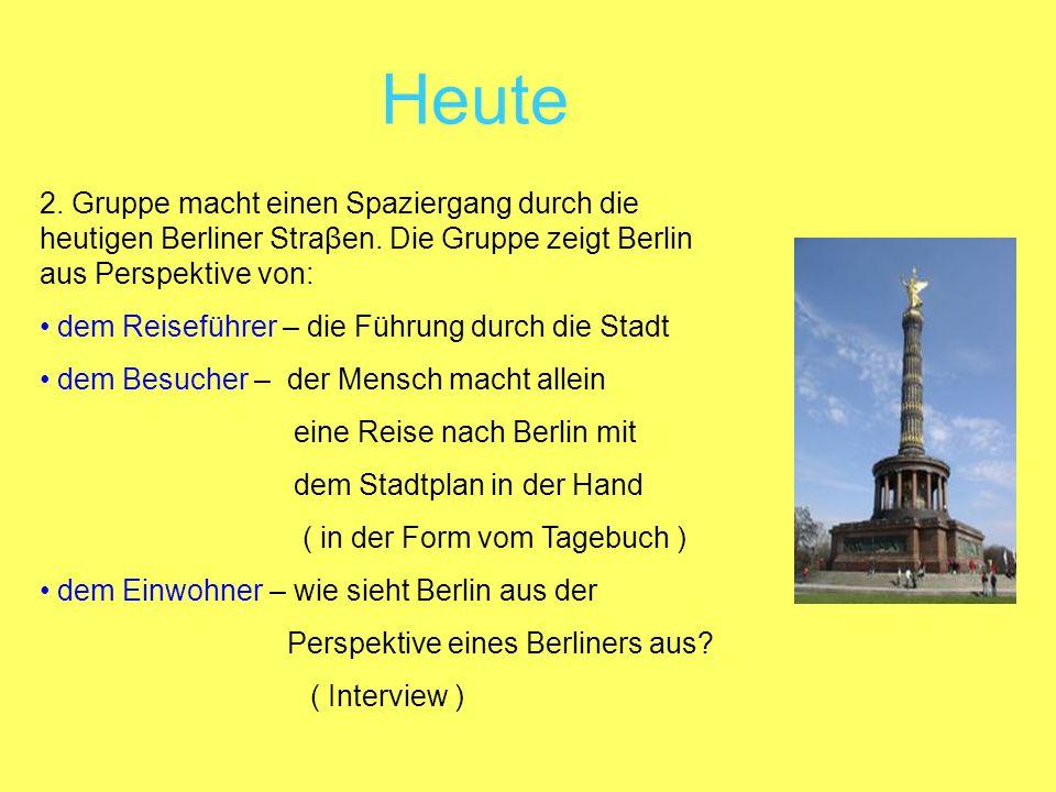 Heute 2. Gruppe macht einen Spaziergang durch die heutigen Berliner Straβen. Die Gruppe zeigt Berlin aus Perspektive von: