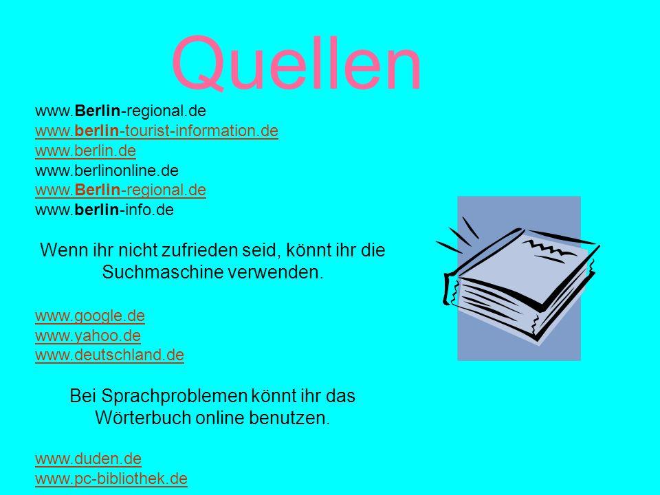 Quellen www.Berlin-regional.de. www.berlin-tourist-information.de. www.berlin.de. www.berlinonline.de.