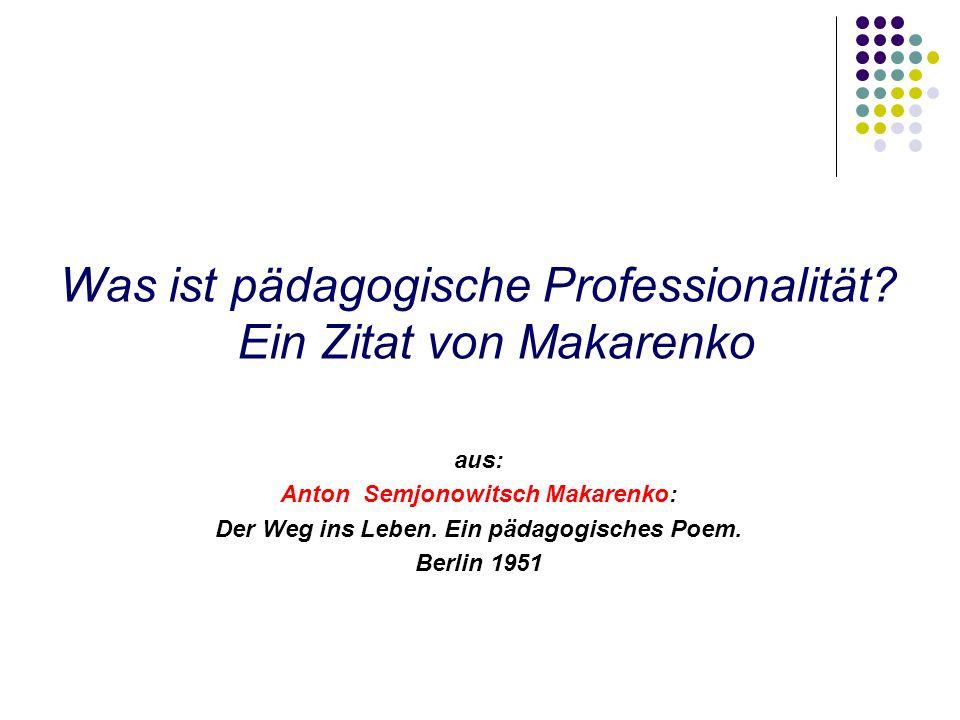 Was ist pädagogische Professionalität Ein Zitat von Makarenko