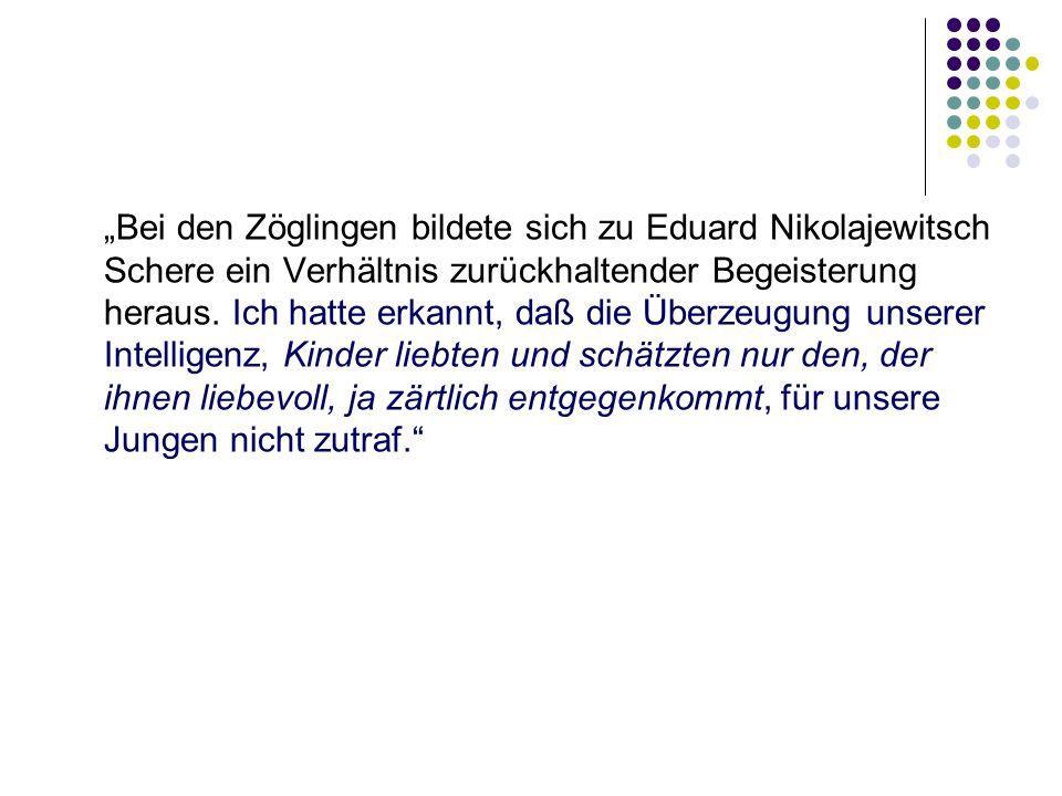"""""""Bei den Zöglingen bildete sich zu Eduard Nikolajewitsch Schere ein Verhältnis zurückhaltender Begeisterung heraus."""