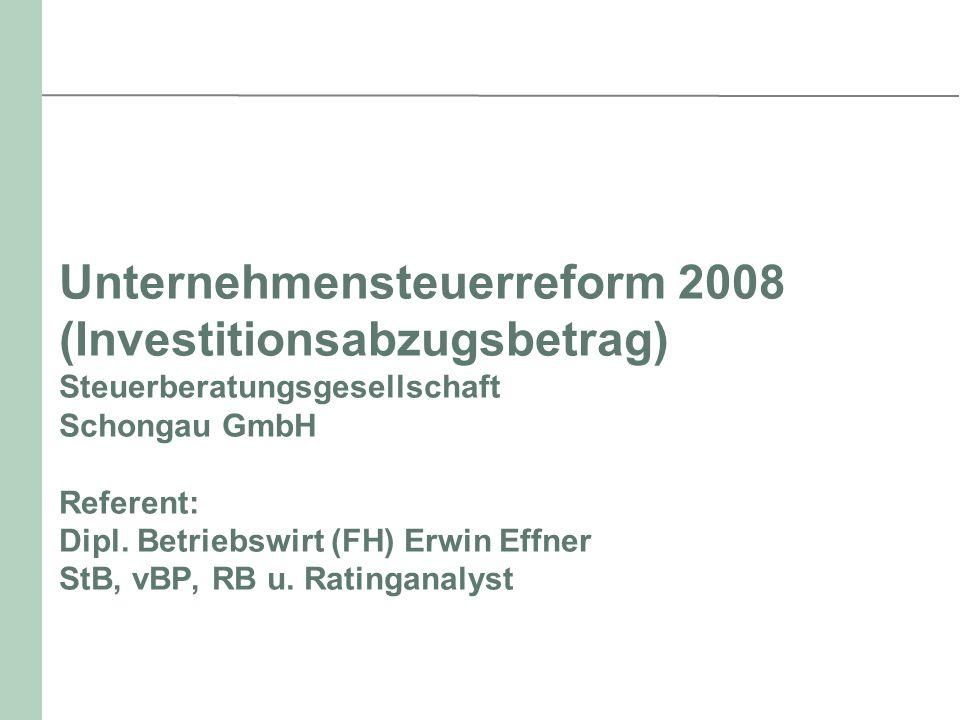 Unternehmensteuerreform 2008 (Investitionsabzugsbetrag) Steuerberatungsgesellschaft Schongau GmbH Referent: Dipl.