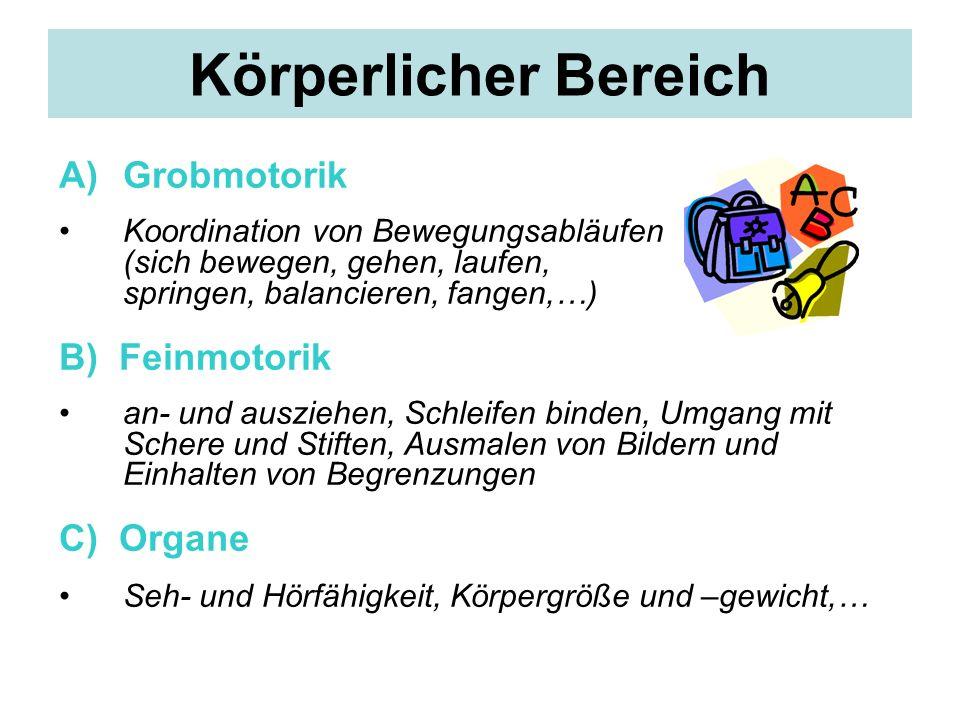 Körperlicher Bereich Grobmotorik B) Feinmotorik C) Organe