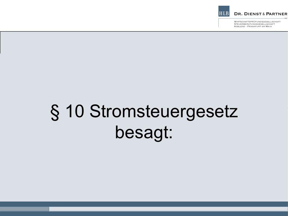 § 10 Stromsteuergesetz besagt: