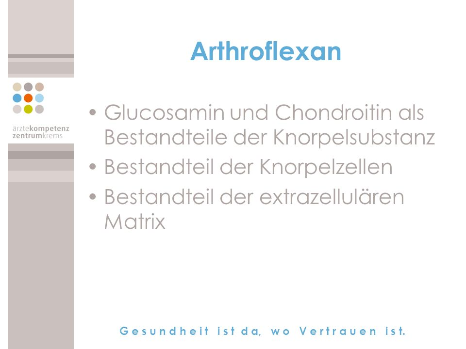 Arthroflexan Glucosamin und Chondroitin als Bestandteile der Knorpelsubstanz. Bestandteil der Knorpelzellen.