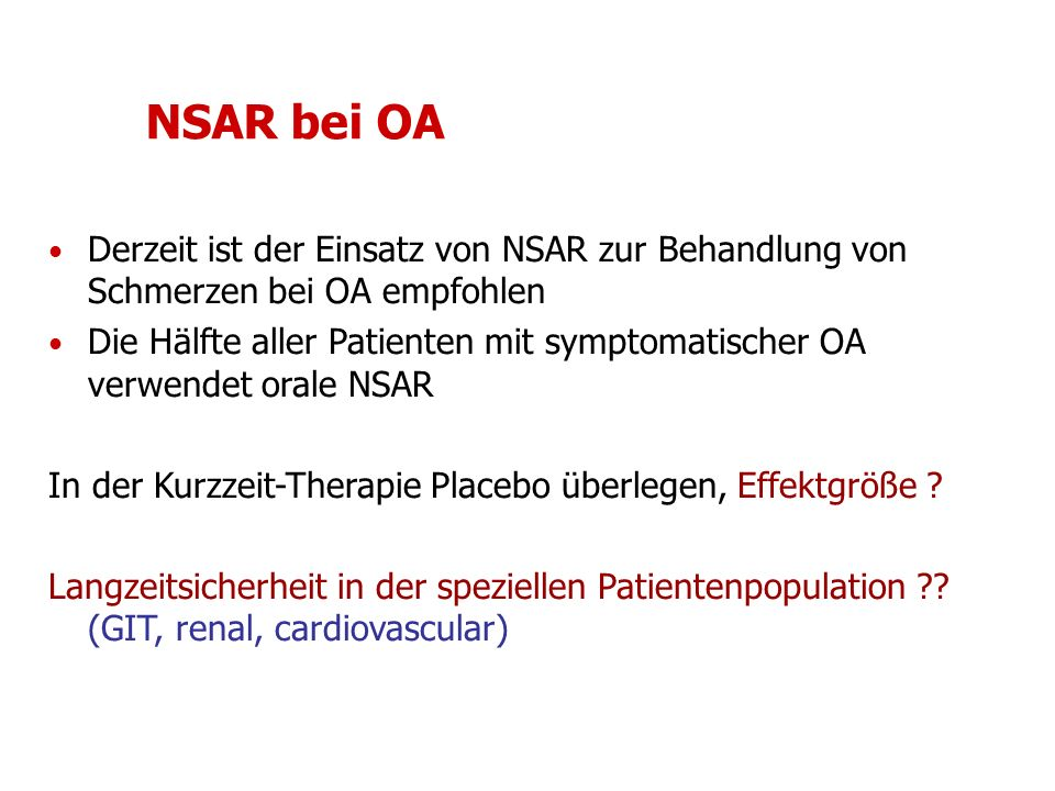 NSAR bei OA Derzeit ist der Einsatz von NSAR zur Behandlung von Schmerzen bei OA empfohlen.