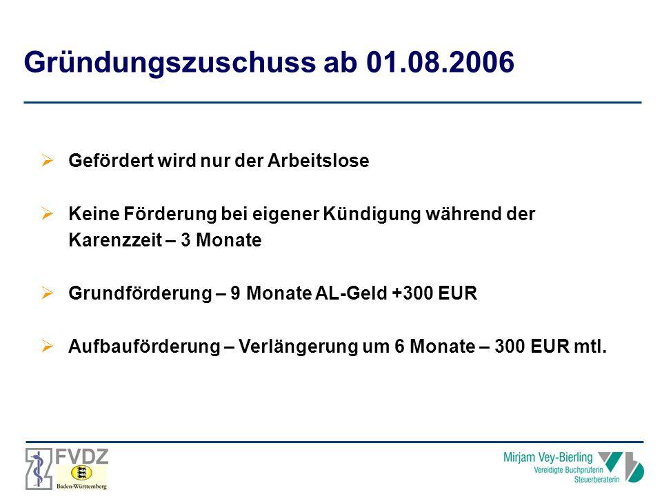 Gründungszuschuss ab 01.08.2006 Gefördert wird nur der Arbeitslose