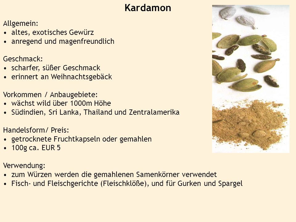 Kardamon Allgemein: altes, exotisches Gewürz