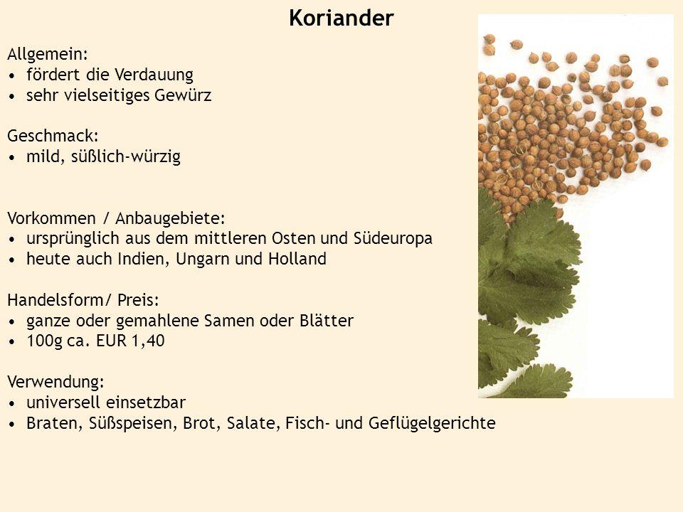 Koriander Allgemein: fördert die Verdauung sehr vielseitiges Gewürz