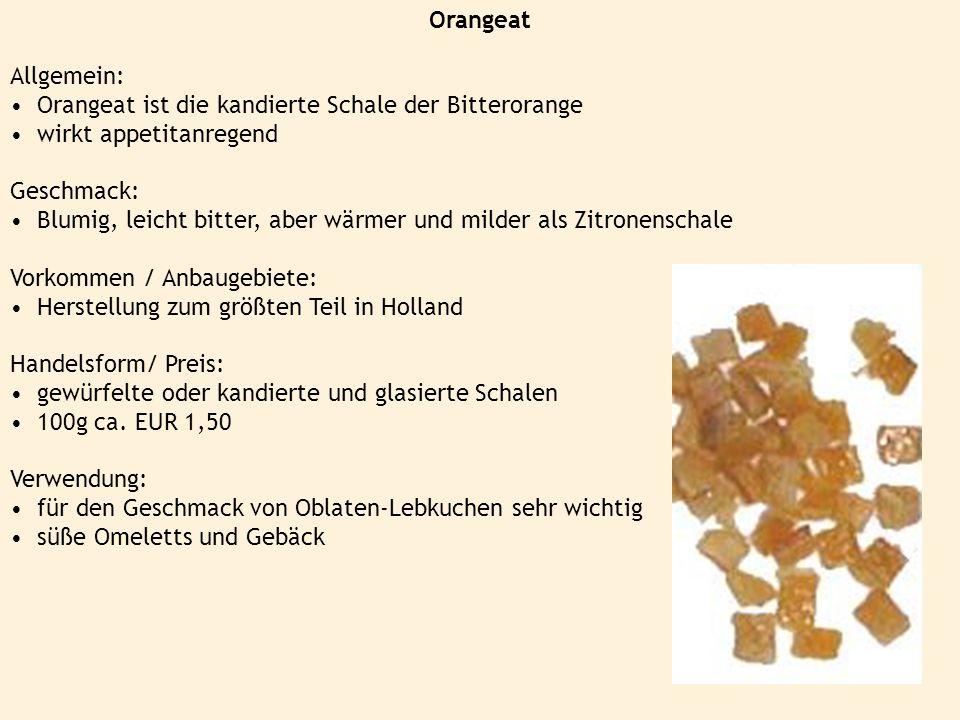 Orangeat Allgemein: Orangeat ist die kandierte Schale der Bitterorange. wirkt appetitanregend. Geschmack: