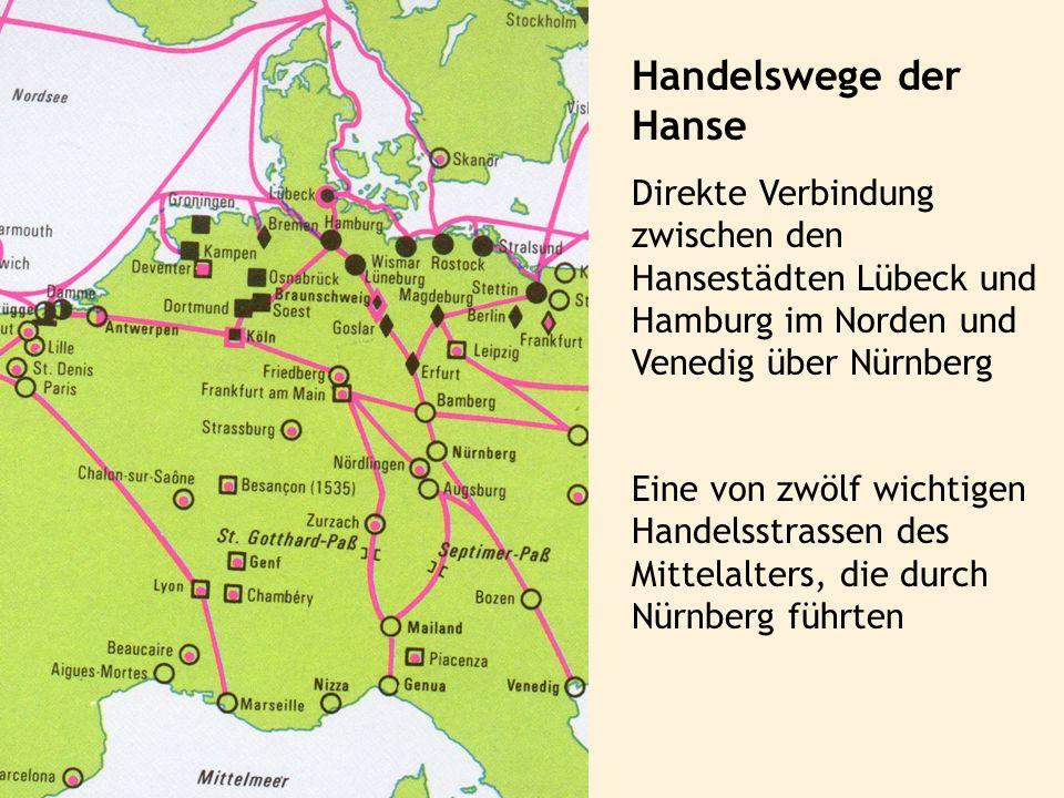 Handelswege der Hanse Direkte Verbindung zwischen den Hansestädten Lübeck und Hamburg im Norden und Venedig über Nürnberg.