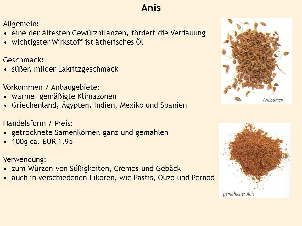 Anis Allgemein: eine der ältesten Gewürzpflanzen, fördert die Verdauung. wichtigster Wirkstoff ist ätherisches Öl.