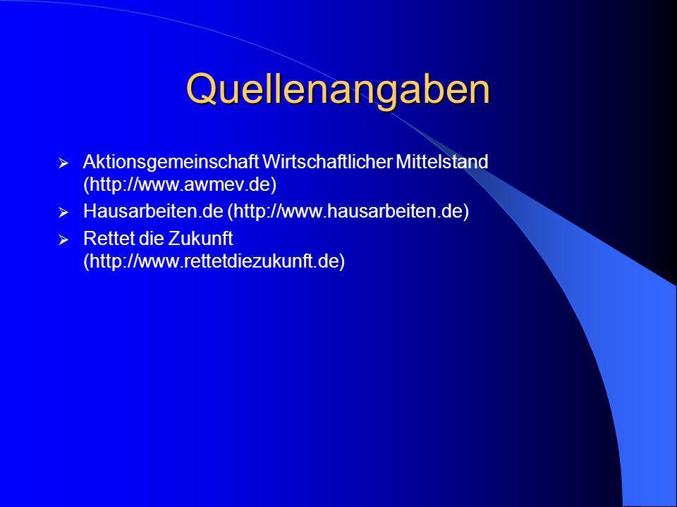 Quellenangaben Aktionsgemeinschaft Wirtschaftlicher Mittelstand (http://www.awmev.de) Hausarbeiten.de (http://www.hausarbeiten.de)