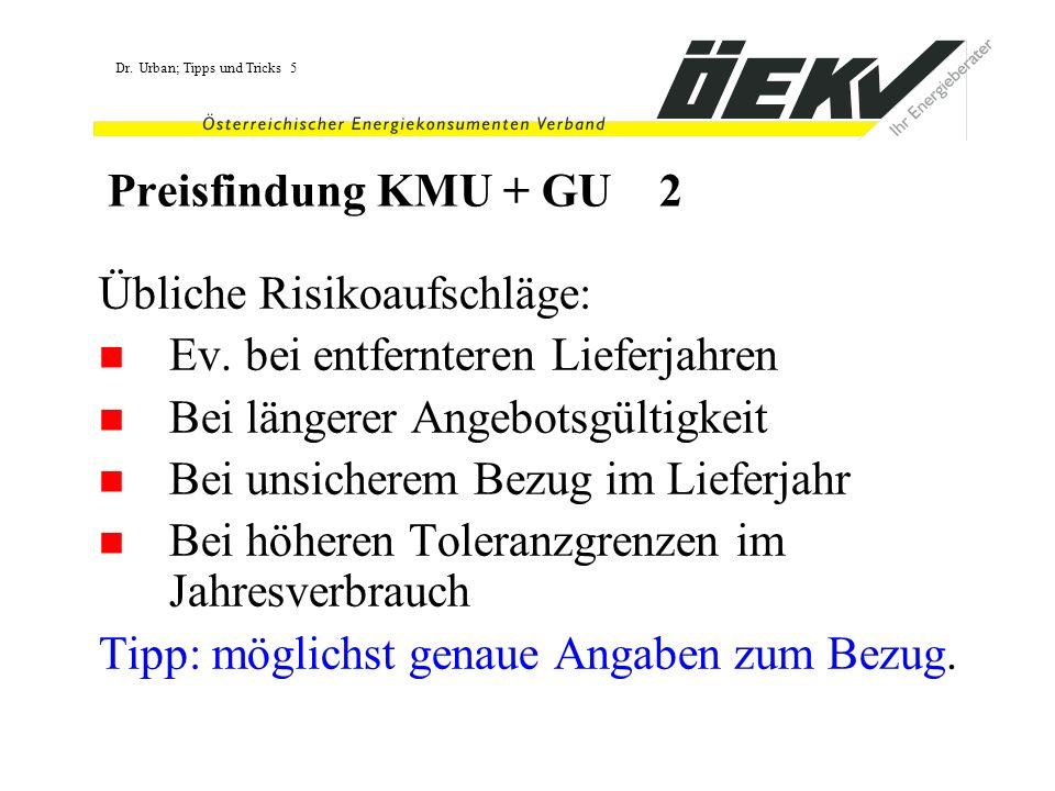 Preisfindung KMU + GU 2 Übliche Risikoaufschläge: Ev. bei entfernteren Lieferjahren. Bei längerer Angebotsgültigkeit.